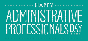 April 24th: Administrative Professionals' Day!